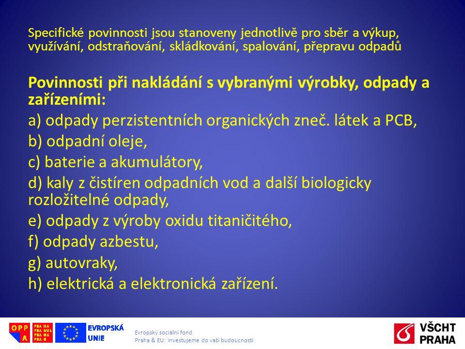 Evropský sociální fond Praha & EU: Investujeme do vaší budoucnosti Specifické povinnosti jsou stanoveny jednotlivě pro sběr a výkup, využívání, odstra