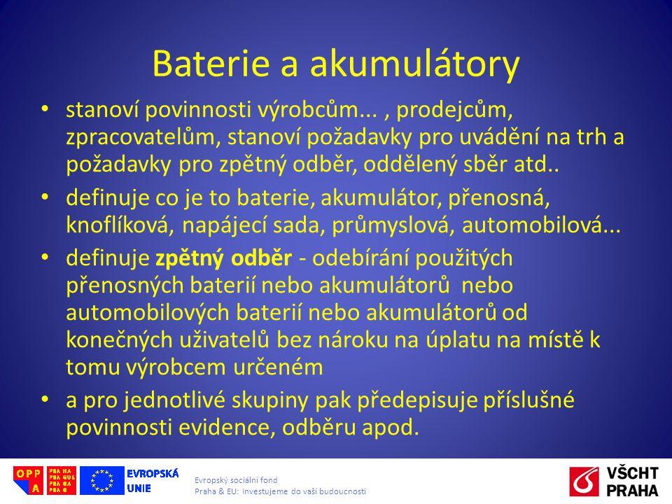 Evropský sociální fond Praha & EU: Investujeme do vaší budoucnosti Baterie a akumulátory stanoví povinnosti výrobcům..., prodejcům, zpracovatelům, sta