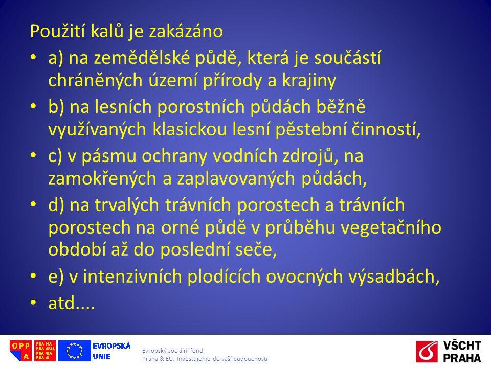 Evropský sociální fond Praha & EU: Investujeme do vaší budoucnosti Použití kalů je zakázáno a) na zemědělské půdě, která je součástí chráněných území