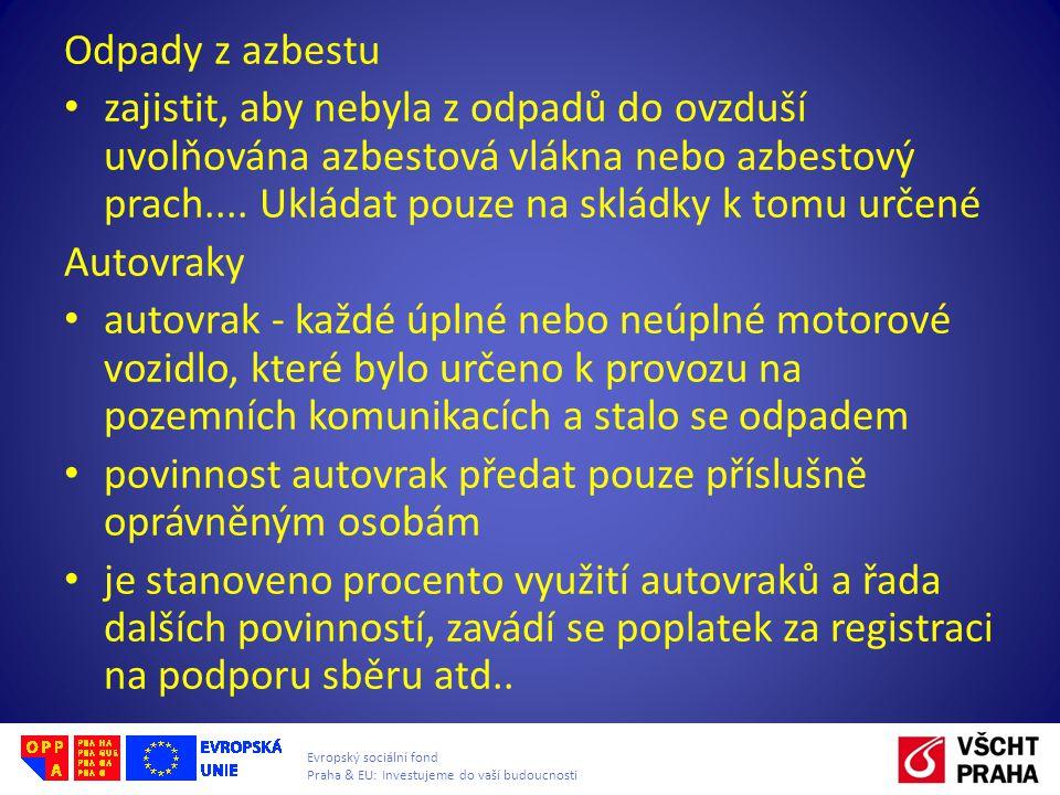 Evropský sociální fond Praha & EU: Investujeme do vaší budoucnosti Odpady z azbestu zajistit, aby nebyla z odpadů do ovzduší uvolňována azbestová vlák