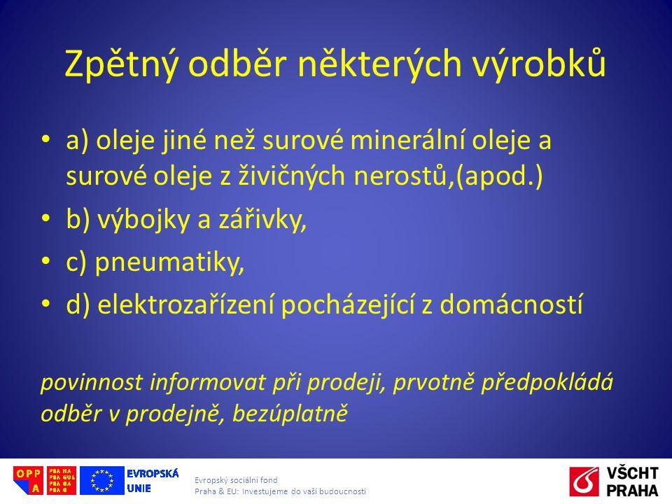 Evropský sociální fond Praha & EU: Investujeme do vaší budoucnosti Zpětný odběr některých výrobků a) oleje jiné než surové minerální oleje a surové ol