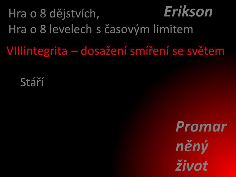 Iintegrita – dosažení smíření se světem Stáří Hra o 8 dějstvích, Hra o 8 levelech s časovým limitem VII Promar něný život Erikson