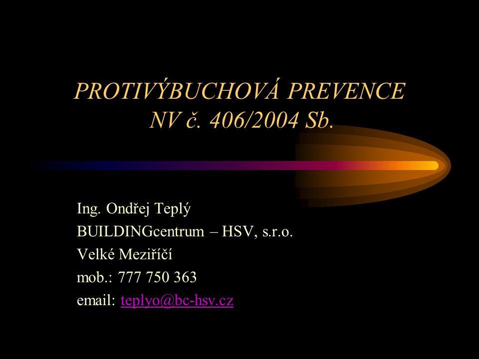 PROTIVÝBUCHOVÁ PREVENCE NV č. 406/2004 Sb. Ing. Ondřej Teplý BUILDINGcentrum – HSV, s.r.o. Velké Meziříčí mob.: 777 750 363 email: teplyo@bc-hsv.cztep