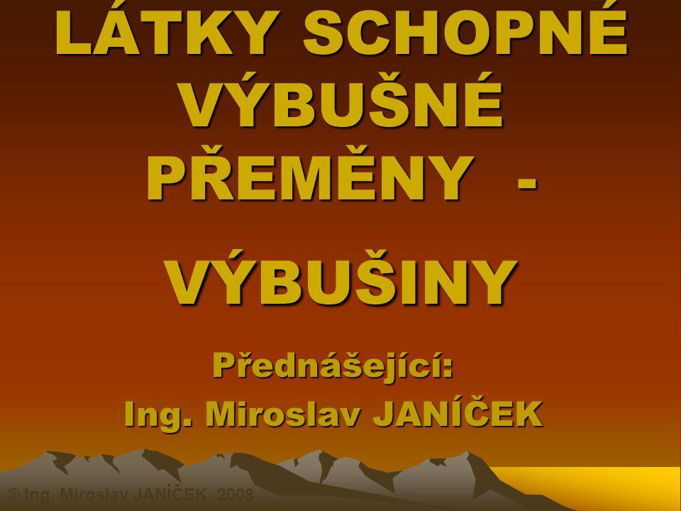 LÁTKY SCHOPNÉ VÝBUŠNÉ PŘEMĚNY - VÝBUŠINY Přednášející: Ing. Miroslav JANÍČEK © Ing. Miroslav JANÍČEK 2008