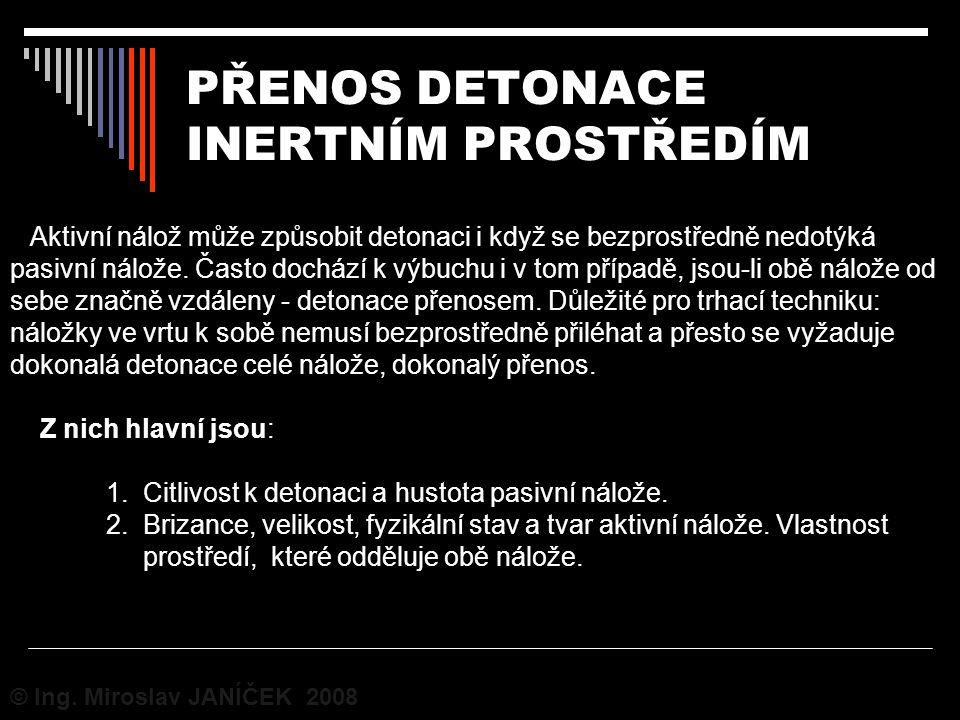 PŘENOS DETONACE INERTNÍM PROSTŘEDÍM © Ing. Miroslav JANÍČEK 2008 Aktivní nálož může způsobit detonaci i když se bezprostředně nedotýká pasivní nálože.