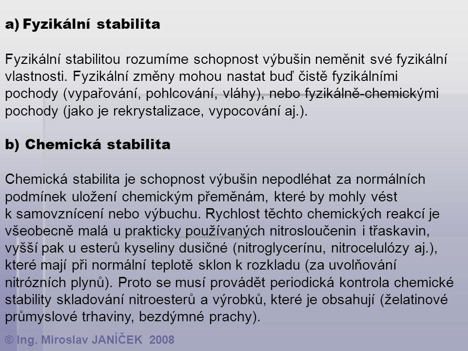 a)Fyzikální stabilita Fyzikální stabilitou rozumíme schopnost výbušin neměnit své fyzikální vlastnosti. Fyzikální změny mohou nastat buď čistě fyzikál
