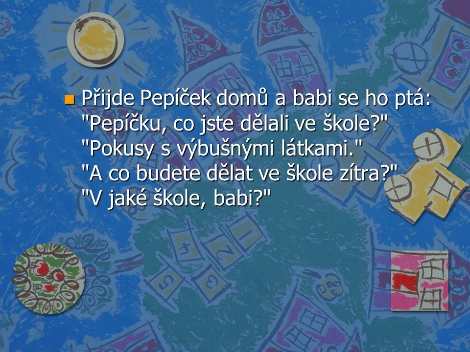 n Přijde Pepíček domů a babi se ho ptá: