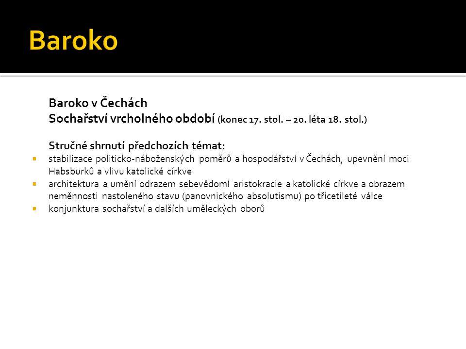 Baroko v Čechách Sochařství vrcholného období (konec 17. stol. – 20. léta 18. stol.) Stručné shrnutí předchozích témat:  stabilizace politicko-nábože