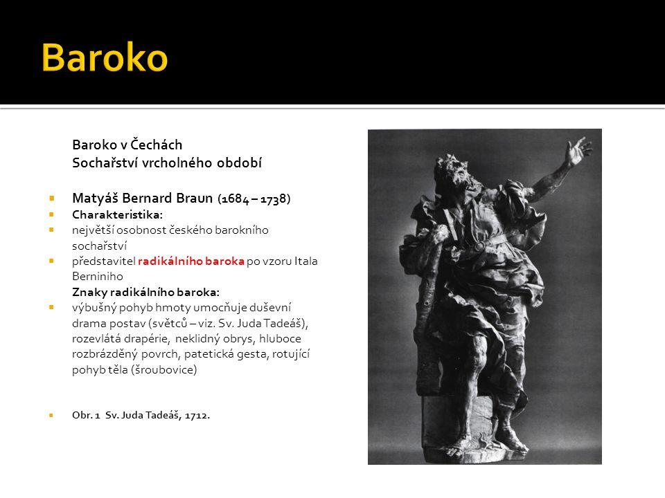 Baroko v Čechách Sochařství vrcholného období  Matyáš Bernard Braun (1684 – 1738)  Charakteristika:  největší osobnost českého barokního sochařství