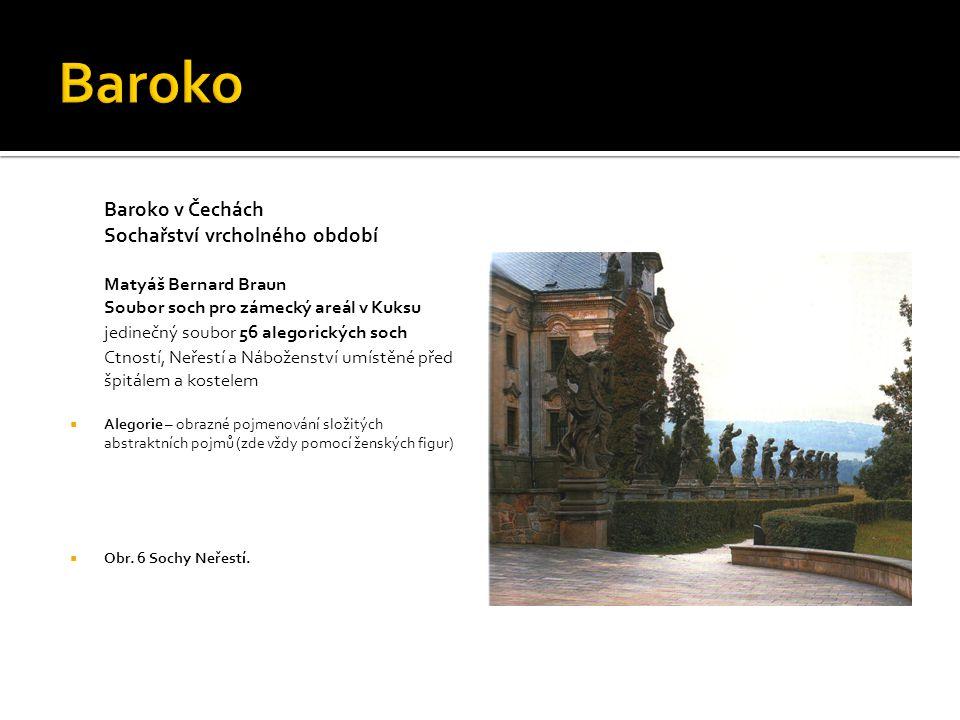 Baroko v Čechách Sochařství vrcholného období Matyáš Bernard Braun Soubor soch pro zámecký areál v Kuksu jedinečný soubor 56 alegorických soch Ctností