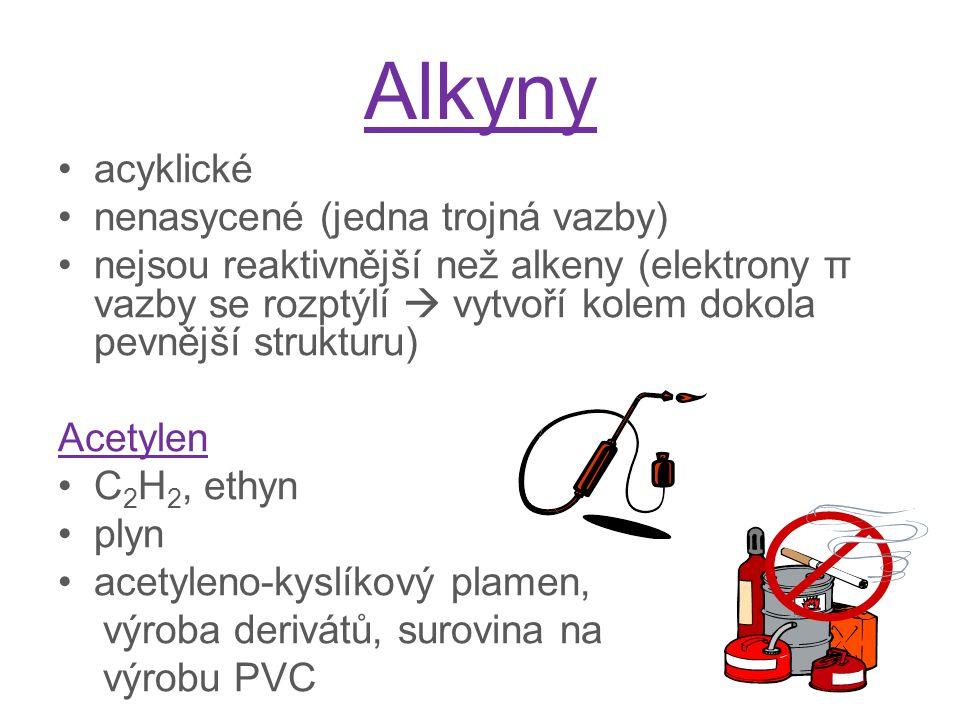 Alkyny acyklické nenasycené (jedna trojná vazby) nejsou reaktivnější než alkeny (elektrony π vazby se rozptýlí  vytvoří kolem dokola pevnější strukturu) Acetylen C 2 H 2, ethyn plyn acetyleno-kyslíkový plamen, výroba derivátů, surovina na výrobu PVC