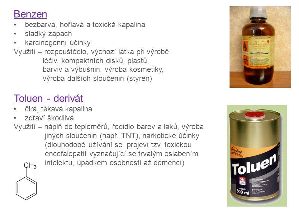 Benzen bezbarvá, hořlavá a toxická kapalina sladký zápach karcinogenní účinky Využití – rozpouštědlo, výchozí látka při výrobě léčiv, kompaktních disk