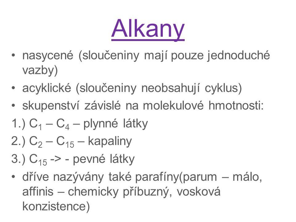 Alkany nasycené (sloučeniny mají pouze jednoduché vazby) acyklické (sloučeniny neobsahují cyklus) skupenství závislé na molekulové hmotnosti: 1.) C 1