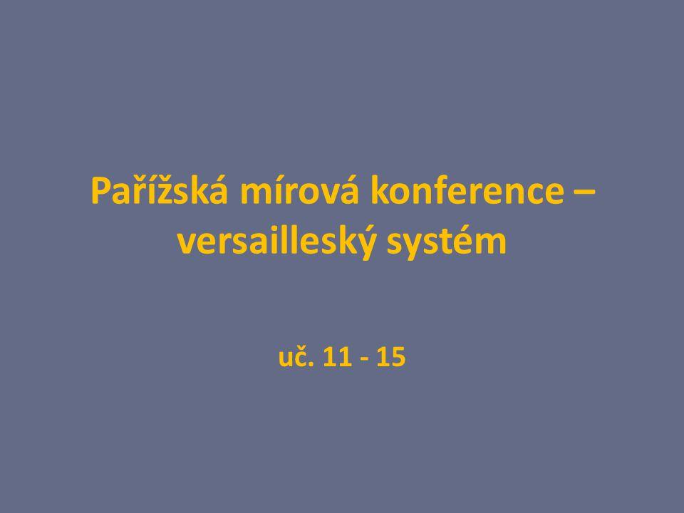 Pařížská mírová konference – versailleský systém uč. 11 - 15