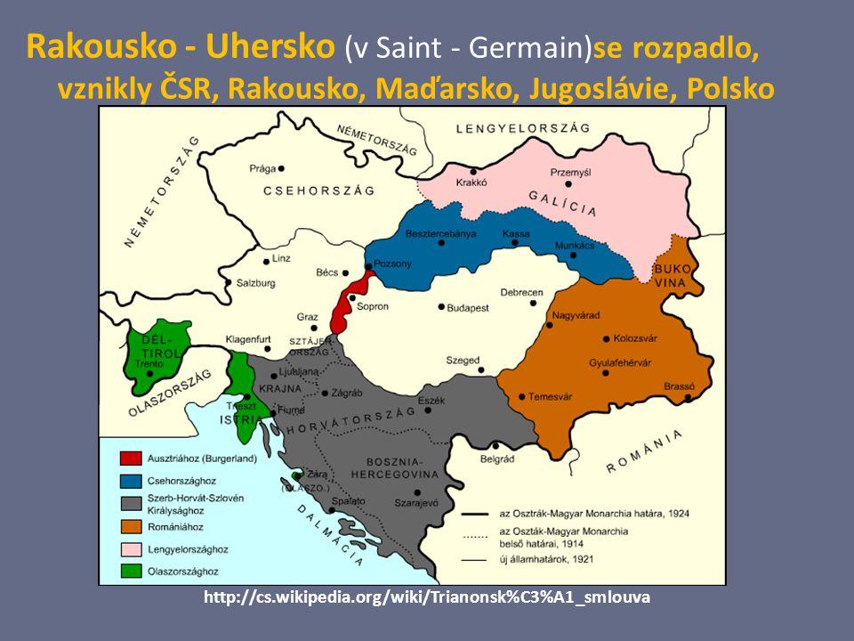 Rakousko - Uhersko (v Saint - Germain)se rozpadlo, vznikly ČSR, Rakousko, Maďarsko, Jugoslávie, Polsko http://cs.wikipedia.org/wiki/Trianonsk%C3%A1_sm