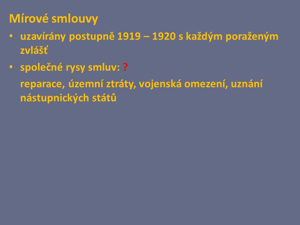 Mírové smlouvy uzavírány postupně 1919 – 1920 s každým poraženým zvlášť společné rysy smluv: ? reparace, územní ztráty, vojenská omezení, uznání nástu