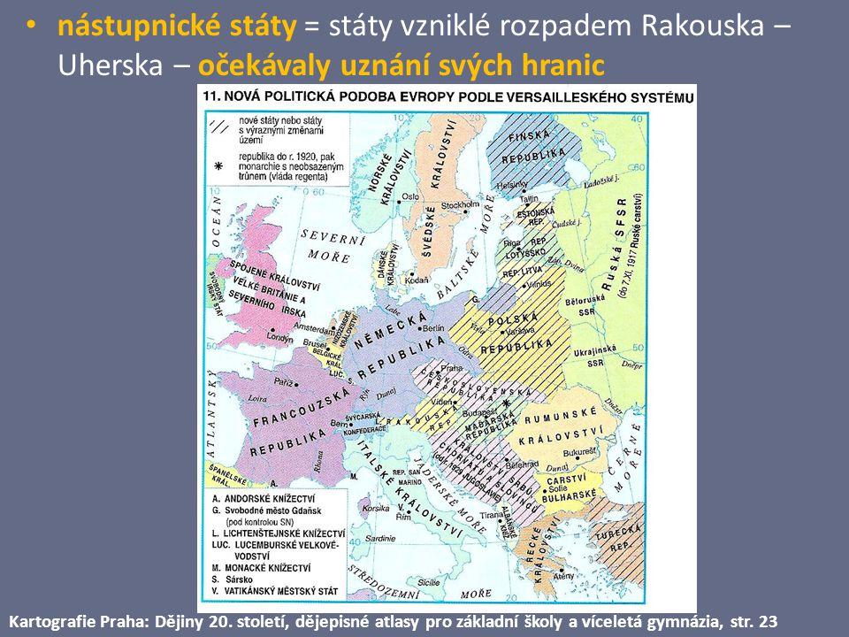 nástupnické státy = státy vzniklé rozpadem Rakouska – Uherska – očekávaly uznání svých hranic Kartografie Praha: Dějiny 20. století, dějepisné atlasy