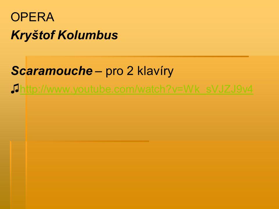 OPERA Kryštof Kolumbus Scaramouche – pro 2 klavíry ♫ http://www.youtube.com/watch?v=Wk_sVJZJ9v4 http://www.youtube.com/watch?v=Wk_sVJZJ9v4