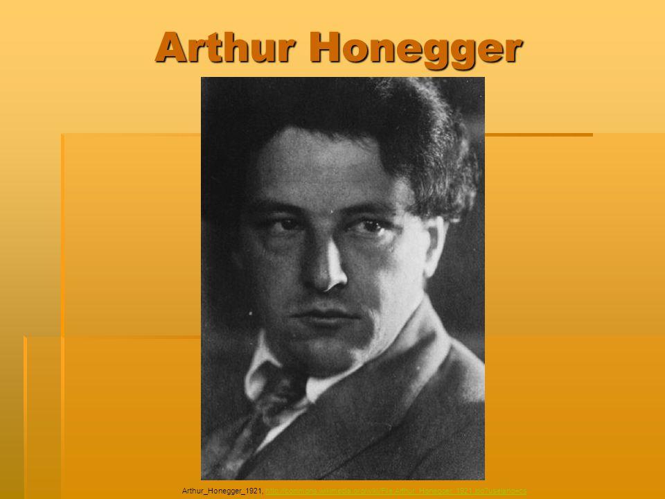 Arthur Honegger Arthur_Honegger_1921, http://commons.wikimedia.org/wiki/File:Arthur_Honegger_1921.jpg?uselang=cshttp://commons.wikimedia.org/wiki/File