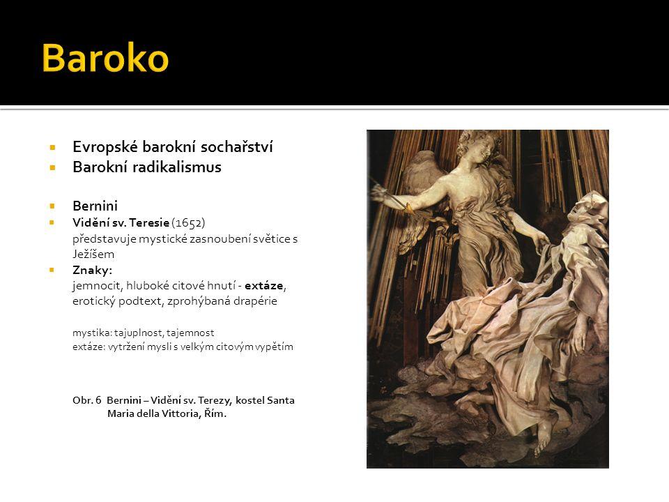  Evropské barokní sochařství  Barokní radikalismus  Bernini  Vidění sv. Teresie (1652) představuje mystické zasnoubení světice s Ježíšem  Znaky: