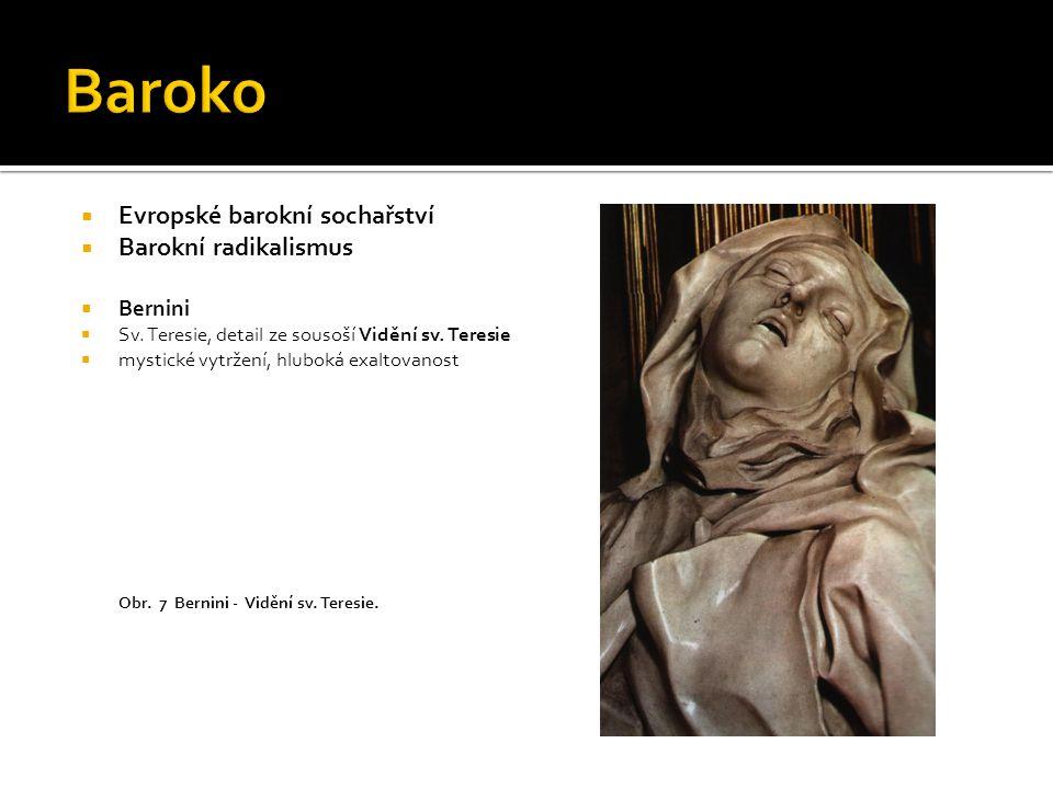  Evropské barokní sochařství  Barokní radikalismus  Bernini  Sv. Teresie, detail ze sousoší Vidění sv. Teresie  mystické vytržení, hluboká exalto