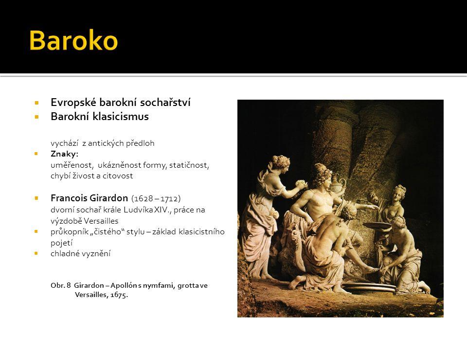  Evropské barokní sochařství  Barokní realismus  Znaky: uměřenost formy, pravdivost výrazu, smysl pro detail Obr.