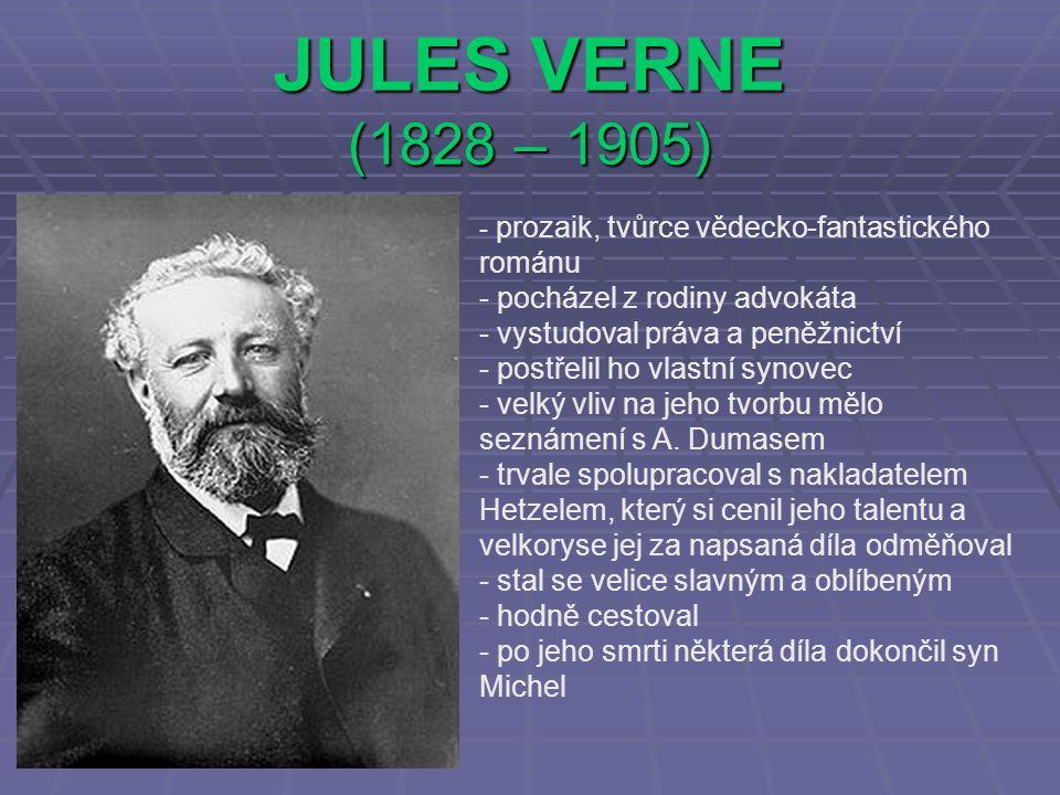 JULES VERNE (1828 – 1905) - p- prozaik, tvůrce vědecko-fantastického románu - pocházel z rodiny advokáta - vystudoval práva a peněžnictví - postřelil ho vlastní synovec - velký vliv na jeho tvorbu mělo seznámení s A.