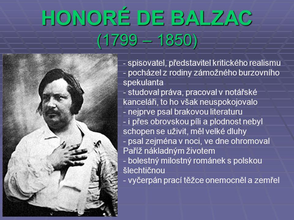 ZDROJE  http://cs.wikipedia.org/wiki/Honor%C3%A9_d e_Balzac http://cs.wikipedia.org/wiki/Honor%C3%A9_d e_Balzac http://cs.wikipedia.org/wiki/Honor%C3%A9_d e_Balzac  http://cs.wikipedia.org/wiki/Gustave_Flaubert http://cs.wikipedia.org/wiki/Gustave_Flaubert  http://cs.wikipedia.org/wiki/%C3%89mile_Zol a http://cs.wikipedia.org/wiki/%C3%89mile_Zol a http://cs.wikipedia.org/wiki/%C3%89mile_Zol a  http://cs.wikipedia.org/wiki/Guy_de_Maupass ant http://cs.wikipedia.org/wiki/Guy_de_Maupass ant http://cs.wikipedia.org/wiki/Guy_de_Maupass ant  http://cs.wikipedia.org/wiki/Jules_Verne http://cs.wikipedia.org/wiki/Jules_Verne  http://cs.wikipedia.org/wiki/Alexandre_Dumas _mlad%C5%A1%C3%AD http://cs.wikipedia.org/wiki/Alexandre_Dumas _mlad%C5%A1%C3%AD http://cs.wikipedia.org/wiki/Alexandre_Dumas _mlad%C5%A1%C3%AD