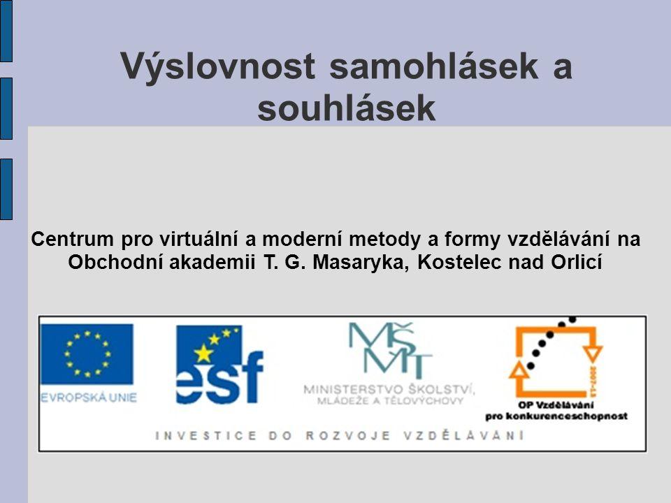 Výslovnost samohlásek a souhlásek Centrum pro virtuální a moderní metody a formy vzdělávání na Obchodní akademii T.