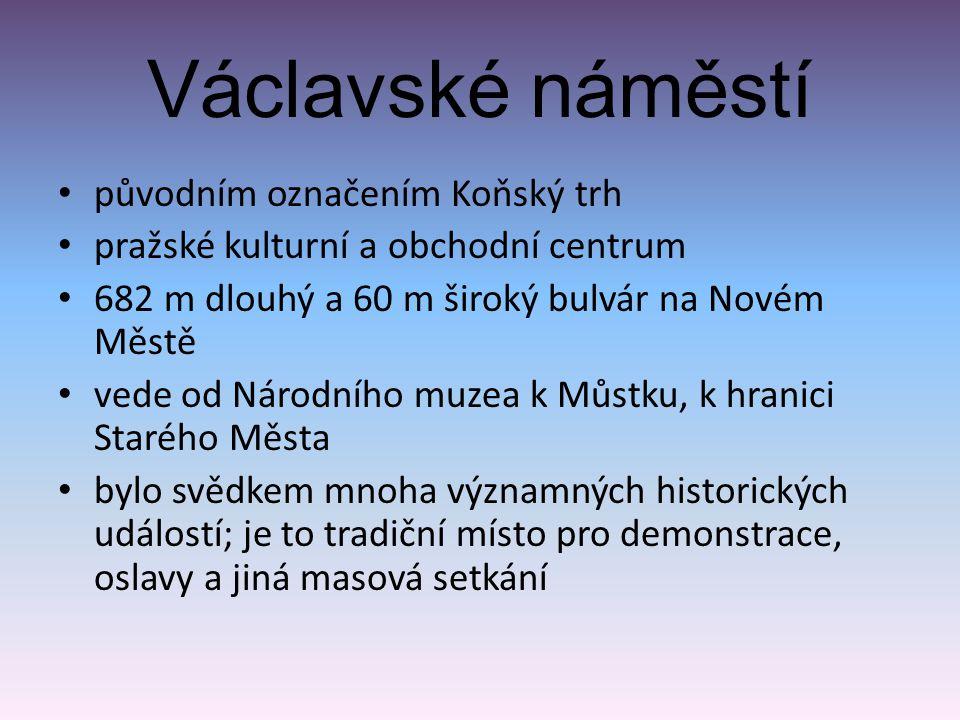 Václavské náměstí původním označením Koňský trh pražské kulturní a obchodní centrum 682 m dlouhý a 60 m široký bulvár na Novém Městě vede od Národního
