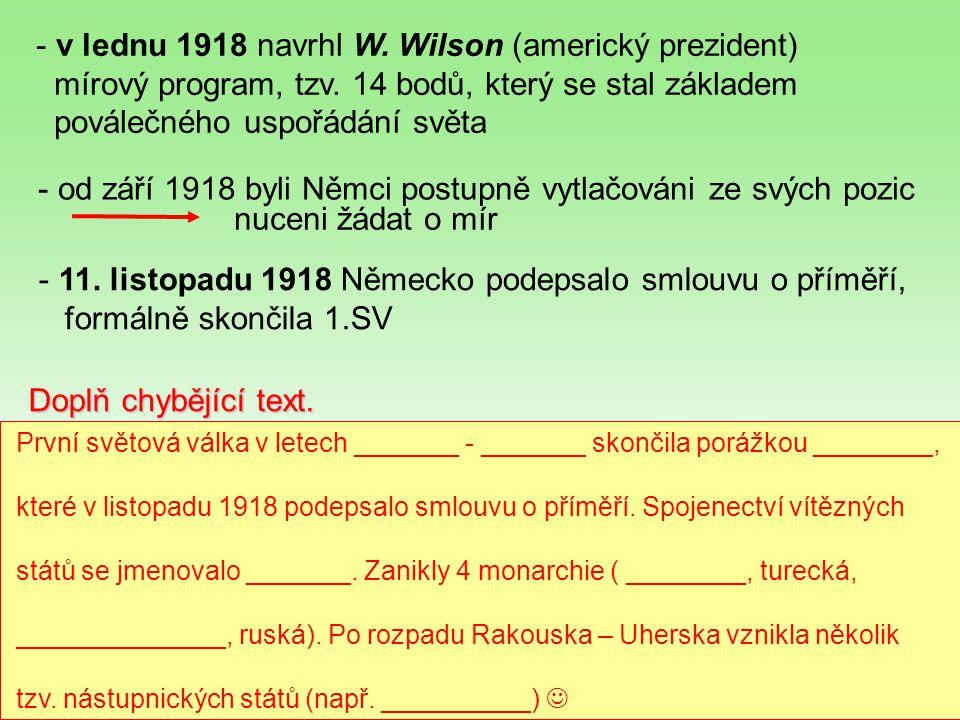 - v lednu 1918 navrhl W. Wilson (americký prezident) mírový program, tzv. 14 bodů, který se stal základem poválečného uspořádání světa - od září 1918