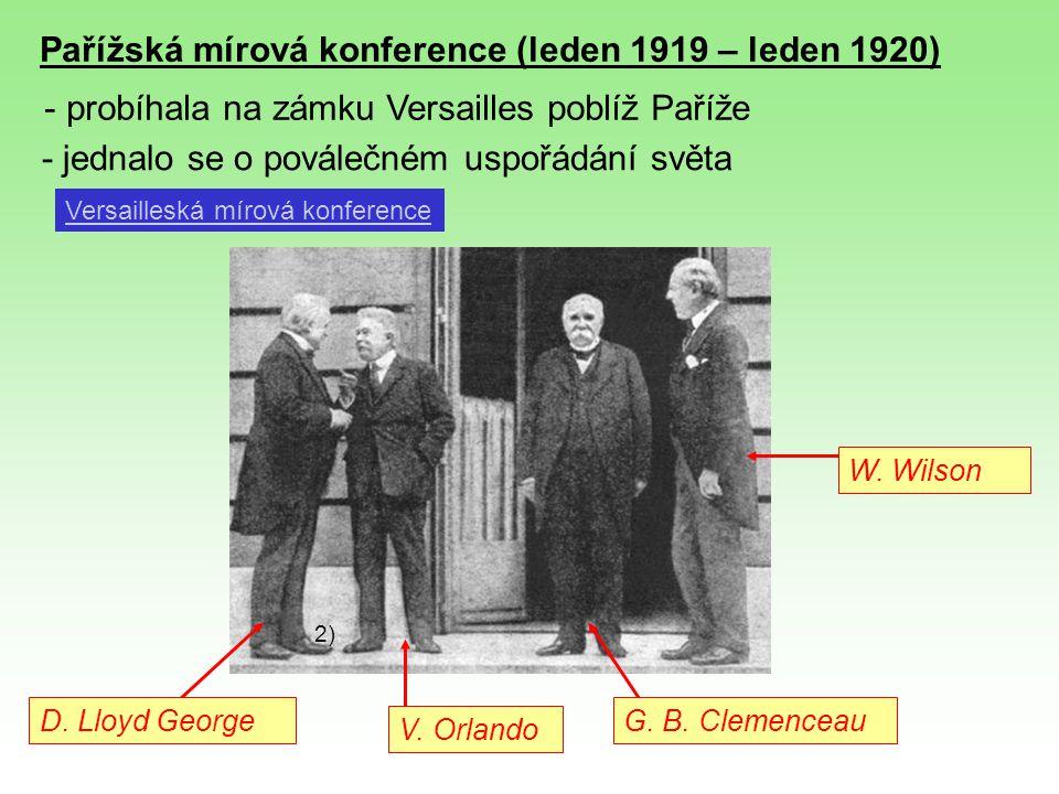 Pařížská mírová konference (leden 1919 – leden 1920) - probíhala na zámku Versailles poblíž Paříže - jednalo se o poválečném uspořádání světa 2) Versa