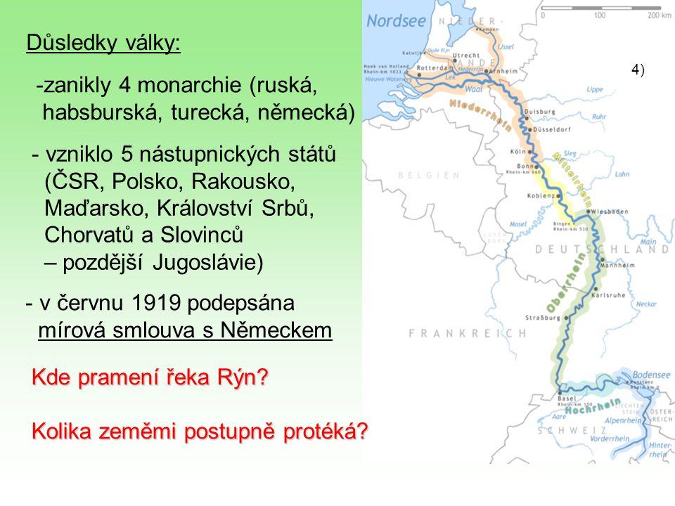 Důsledky války: -zanikly 4 monarchie (ruská, habsburská, turecká, německá) - vzniklo 5 nástupnických států (ČSR, Polsko, Rakousko, Maďarsko, Královstv
