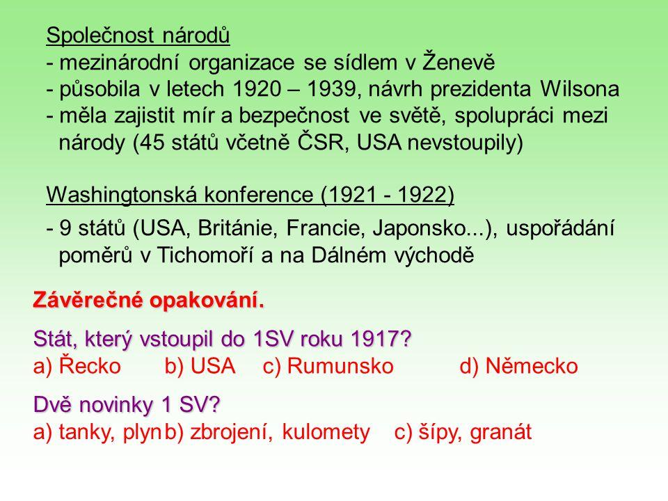 Washingtonská konference (1921 - 1922) - 9 států (USA, Británie, Francie, Japonsko...), uspořádání poměrů v Tichomoří a na Dálném východě Společnost n