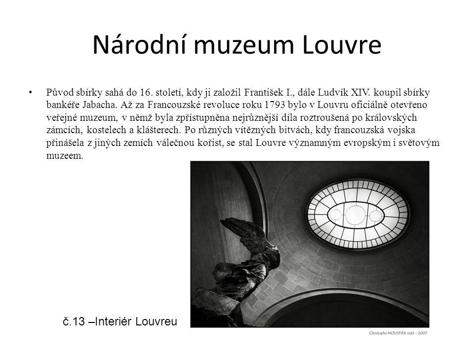 Národní muzeum Louvre Původ sbírky sahá do 16. století, kdy ji založil František I., dále Ludvík XIV. koupil sbírky bankéře Jabacha. Až za Francouzské