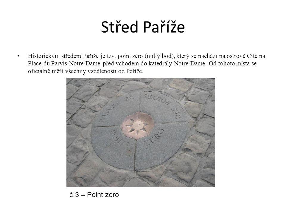Střed Paříže Historickým středem Paříže je tzv. point zéro (nultý bod), který se nachází na ostrově Cité na Place du Parvis-Notre-Dame před vchodem do