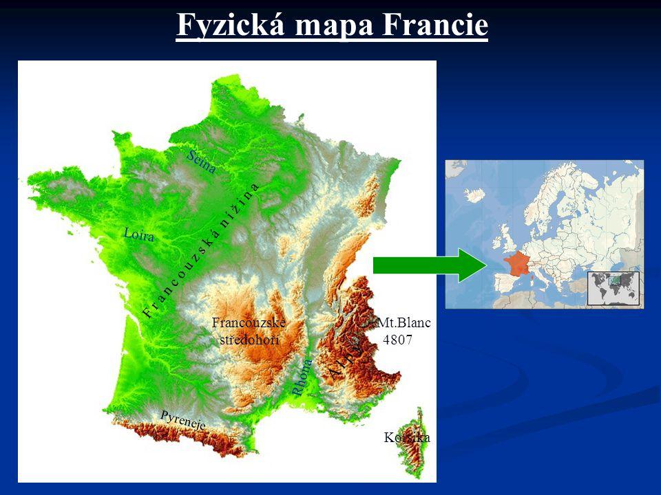 Fyzická mapa Francie Korsika Pyreneje A l p y Francouzské středohoří F r a n c o u z s k á n í ž i n a +Mt.Blanc 4807 Seina Loira Rhona