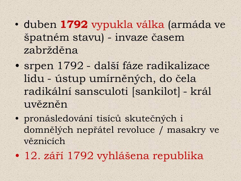 d uben 1792 vypukla válka (armáda ve špatném stavu) - invaze časem zabržděna srpen 1792 - další fáze radikalizace lidu - ústup umírněných, do čela rad