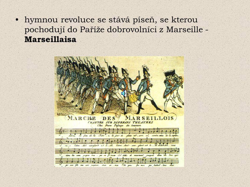 hymnou revoluce se stává píseň, se kterou pochodují do Paříže dobrovolníci z Marseille - Marseillaisa