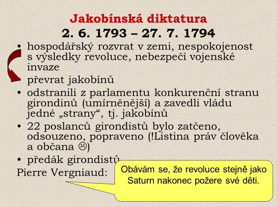 Jakobínská diktatura 2. 6. 1793 – 27. 7. 1794 hospodářský rozvrat v zemi, nespokojenost s výsledky revoluce, nebezpečí vojenské invaze převrat jakobín