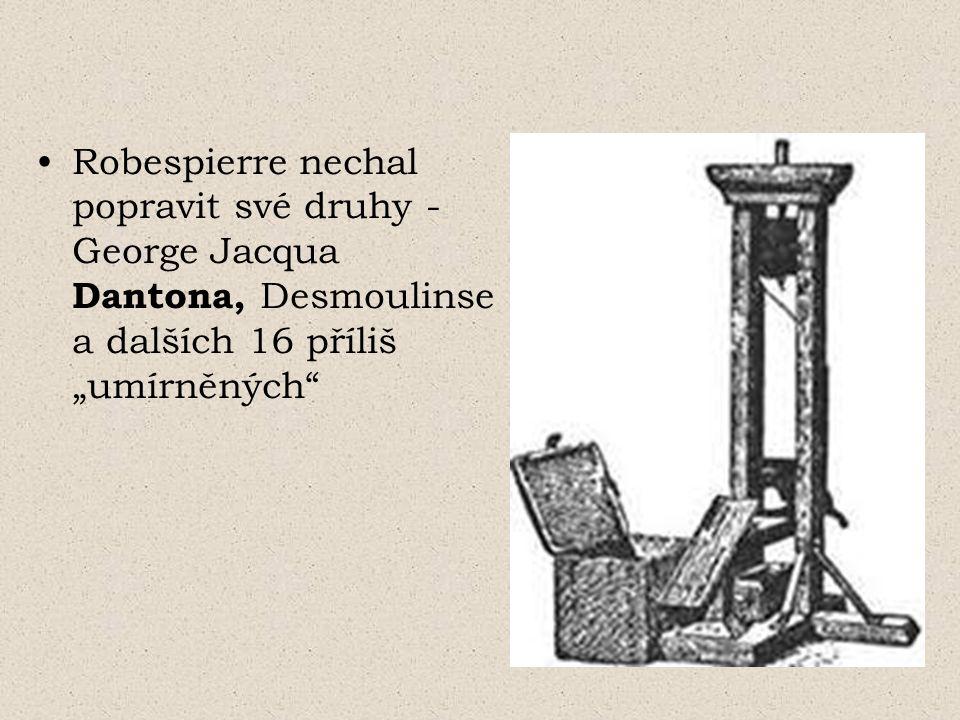 """Robespierre nechal popravit své druhy - George Jacqua Dantona, Desmoulinse a dalších 16 příliš """"umírněných"""""""