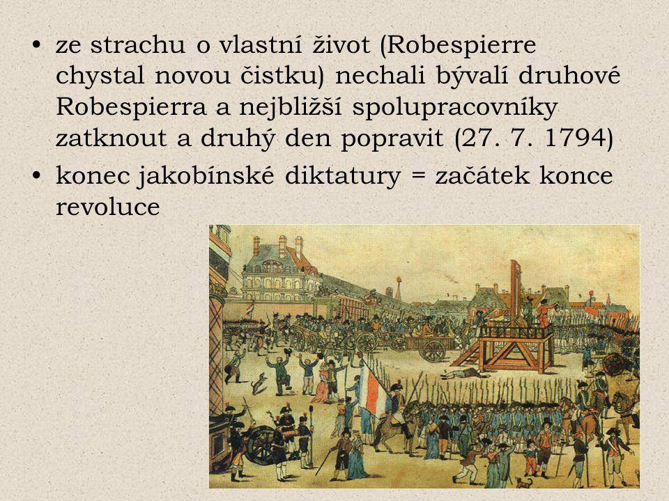 ze strachu o vlastní život (Robespierre chystal novou čistku) nechali bývalí druhové Robespierra a nejbližší spolupracovníky zatknout a druhý den popr