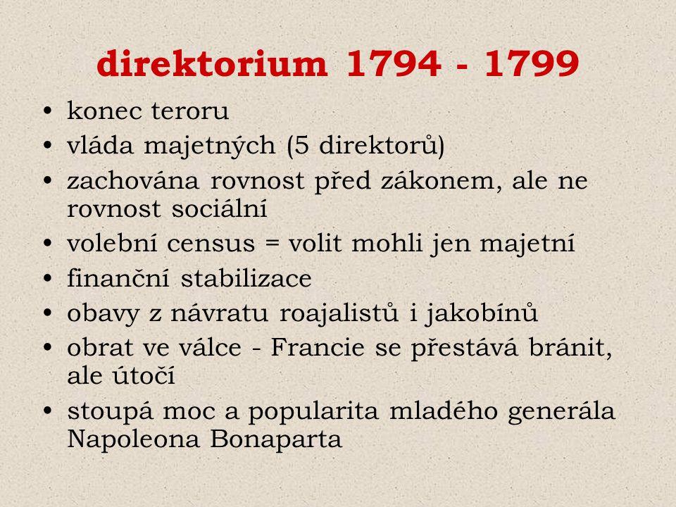 direktorium 1794 - 1799 konec teroru vláda majetných (5 direktorů) zachována rovnost před zákonem, ale ne rovnost sociální volební census = volit mohl