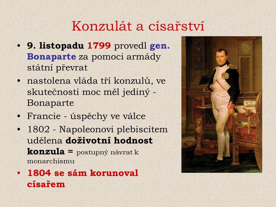 Konzulát a císařství 9. listopadu 1799 provedl gen. Bonaparte za pomoci armády státní převrat nastolena vláda tří konzulů, ve skutečnosti moc měl jedi