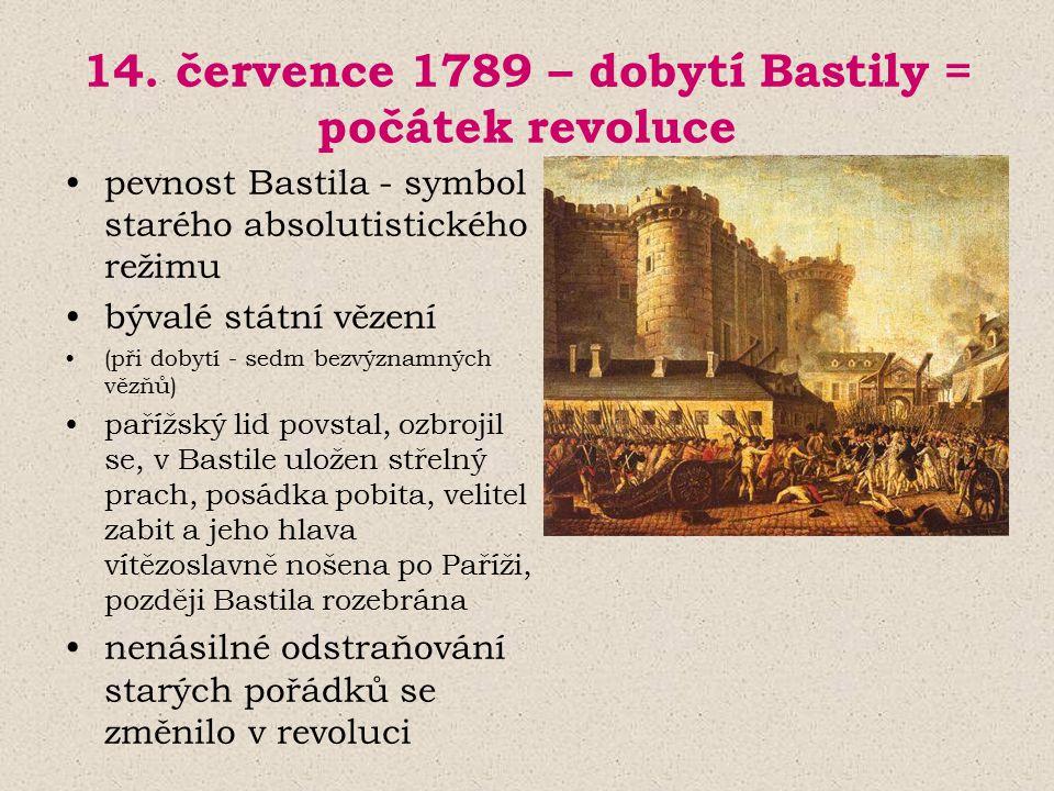 14. července 1789 – dobytí Bastily = počátek revoluce pevnost Bastila - symbol starého absolutistického režimu bývalé státní vězení (při dobytí - sedm