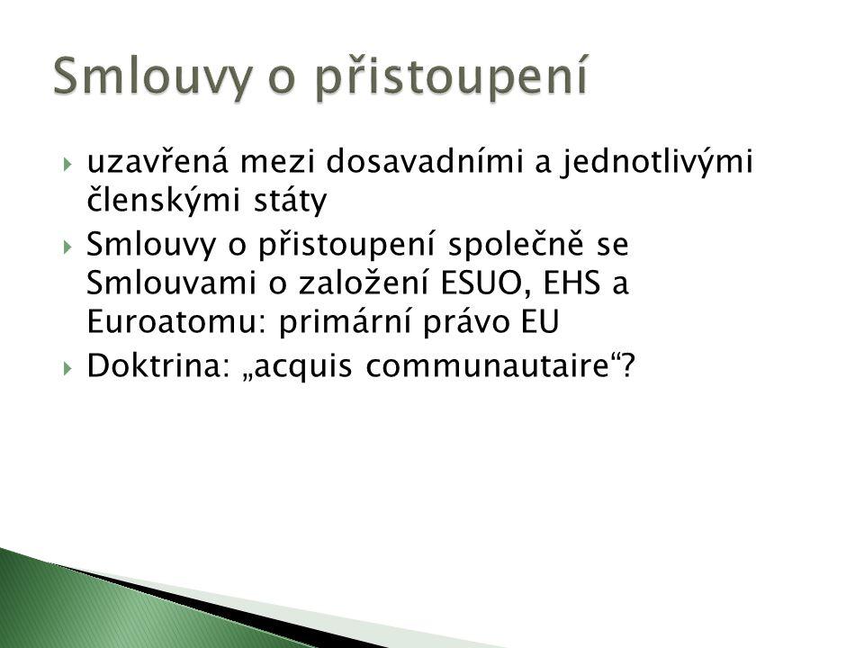 """ uzavřená mezi dosavadními a jednotlivými členskými státy  Smlouvy o přistoupení společně se Smlouvami o založení ESUO, EHS a Euroatomu: primární právo EU  Doktrina: """"acquis communautaire ?"""
