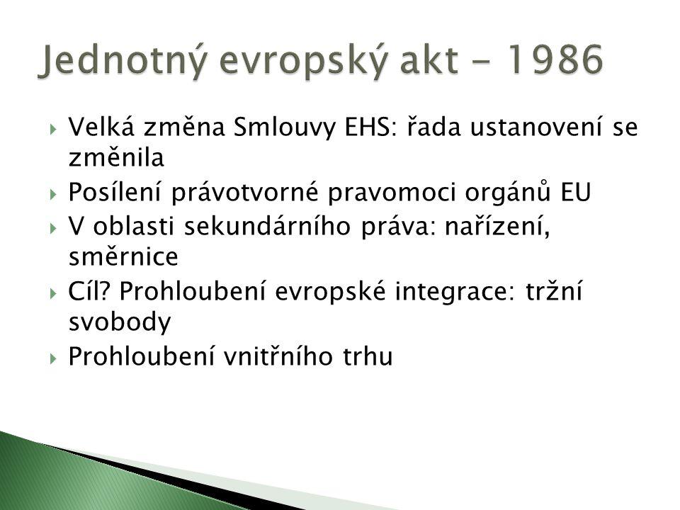  Velká změna Smlouvy EHS: řada ustanovení se změnila  Posílení právotvorné pravomoci orgánů EU  V oblasti sekundárního práva: nařízení, směrnice  Cíl.