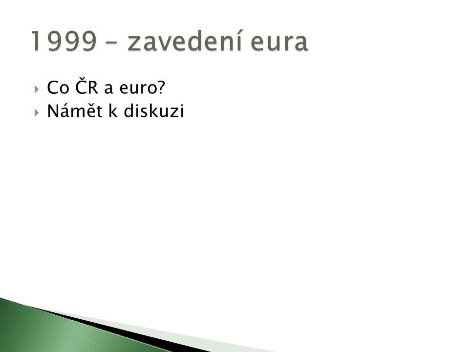  Co ČR a euro?  Námět k diskuzi