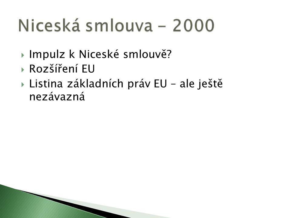  Impulz k Niceské smlouvě?  Rozšíření EU  Listina základních práv EU – ale ještě nezávazná