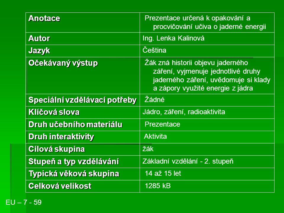Anotace Prezentace určená k opakování a procvičování učiva o jaderné energii Autor Ing. Lenka Kalinová Jazyk Čeština Očekávaný výstup Žák zná historii